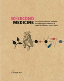 30-Second Medicine : The 50 crucial milestones, treatments and technologies in the history of health, each explained in half a minute, Hardback Book