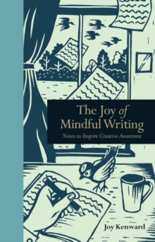 The Joy of Mindful Writing : Notes to Inspire Creative Awareness, Hardback Book