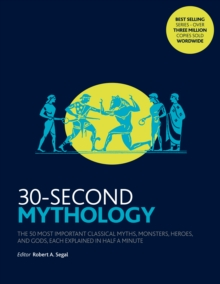 30-Second Mythology : The 50 most important classical gods and goddesses, heroes and monsters, myths and legacies, each explained in half a minute., Paperback Book
