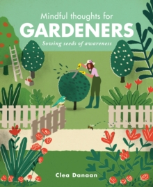 Mindful Thoughts for Gardeners : Sowing Seeds of Awareness, Hardback Book