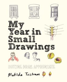 My Year in Small Drawings : Notice, Draw, Appreciate, Paperback / softback Book