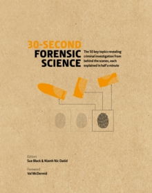 30-Second Forensic Science : 50 key topics revealing criminal investigation from behind the scenes, each explained in half a minute, Hardback Book