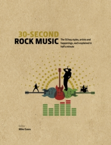 30-Second Rock Music : The 50 key styles, artists and happenings each explained in half a minute, Hardback Book