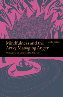 Mindfulness & the Art of Managing Anger : Meditations on Clearing the Red Mist, Paperback / softback Book