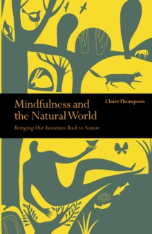 Mindfulness and the Natural World : Bringing our Awareness Back to Nature, Paperback / softback Book