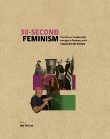 30-Second Feminism : 50 key ideas, events, and protests, each explained in half a minute, Hardback Book