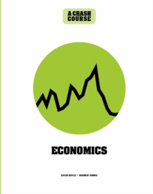 Economics: A Crash Course : Become An Instant Expert, Hardback Book