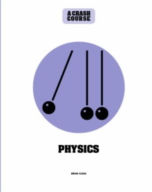 Physics: A Crash Course : Become An Instant Expert, Hardback Book