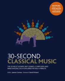 30-Second Classical Music : The 50 most significant genres, composers and innovations, each explained in half a minute, Paperback / softback Book
