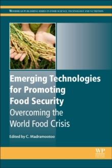 Emerging Technologies for Promoting Food Security : Overcoming the World Food Crisis, Hardback Book