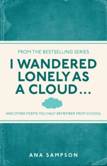I Wandered Lonely as a Cloud... : and other poems you half-remember from school, Paperback / softback Book