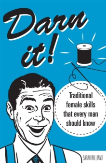 Darn It! : Traditional Female Skills That Every Man Should Know, Hardback Book