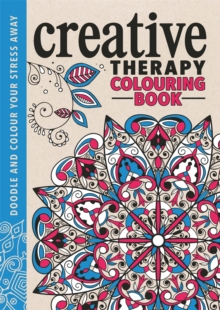 Creative Therapy : An Anti-Stress Colouring Book, Hardback Book