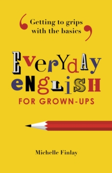 Everyday English for Grown-Ups : Getting to Grips with the Basics, Paperback Book