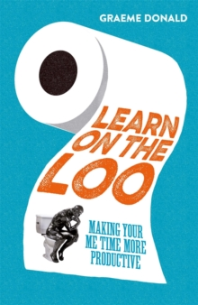Learn on the Loo : Making Your Me Time More Productive, Paperback Book