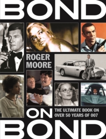 Bond on Bond : The Ultimate Book on Over 50 Years of 007, Paperback / softback Book