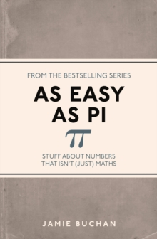 As Easy As Pi : Stuff about numbers that isn't (just) maths, Paperback / softback Book