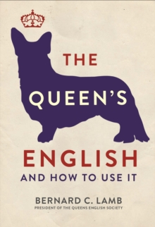 The Queen's English : And How to Use It, Paperback / softback Book
