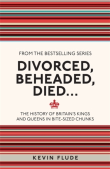 Divorced, Beheaded, Died... : The History of Britain's Kings and Queens in Bite-sized Chunks, Paperback Book