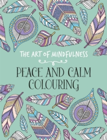 The Art of Mindfulness : Peace and Calm Colouring, Paperback Book