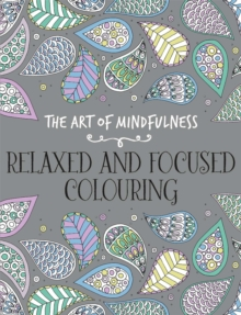 The Art of Mindfulness : Relaxed and Focused Colouring, Paperback Book