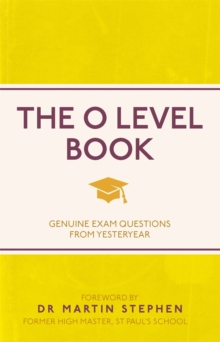 The O Level Book : Genuine Exam Questions From Yesteryear, Paperback / softback Book