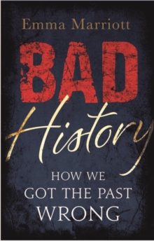 Bad History : How We Got the Past Wrong, Paperback / softback Book