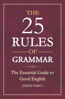 The 25 Rules of Grammar : The Essential Guide to Good English, Paperback Book