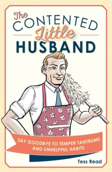 The Contented Little Husband : Say Goodbye to Temper Tantrums and Unhelpful Habits, Hardback Book