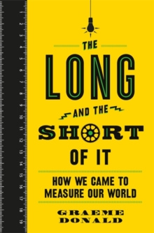 The Long and the Short of It : How We Came to Measure Our World, Hardback Book
