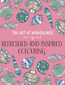 The Art of Mindfulness : Refreshed and Inspired Colouring, Paperback / softback Book