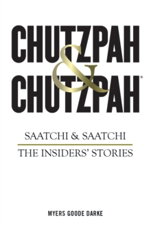 Chutzpah & Chutzpah : Saatchi & Saatchi: The Insiders' Stories, Hardback Book