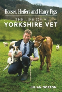 Horses, Heifers and Hairy Pigs : The Life of a Yorkshire Vet, Hardback Book