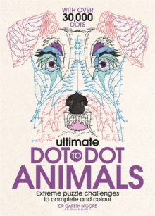 Ultimate Dot to Dot Animals : Extreme Puzzle Challenges to Complete and Colour, Paperback Book