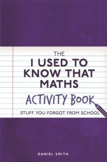 The I Used to Know That: Maths Activity Book : Stuff You Forgot from School, Paperback / softback Book