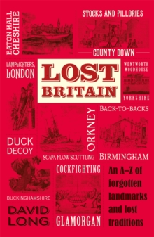 Lost Britain : An A-Z of Forgotten Landmarks and Lost Traditions, Paperback Book