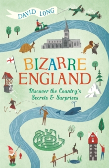Bizarre England : Discover the Country's Secrets and Surprises, Paperback / softback Book