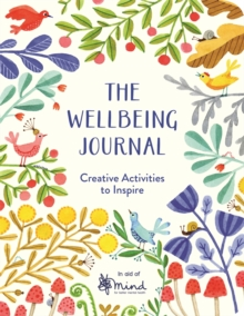The Wellbeing Journal : Creative Activities to Inspire, Paperback Book