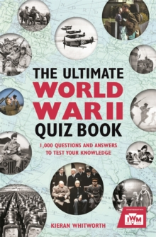The Ultimate World War II Quiz Book : 1,000 Questions and Answers to Test Your Knowledge, Paperback / softback Book