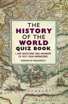 The History of the World Quiz Book : 1,000 Questions and Answers to Test Your Knowledge, Paperback Book