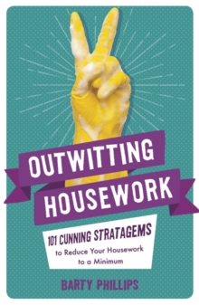 Outwitting Housework : 101 Cunning Stratagems to Reduce Your Housework to a Minimum, Paperback / softback Book