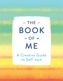 The Book of Me : A Creative Guide to Self-care, Paperback / softback Book