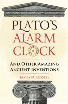 Plato's Alarm Clock : And Other Amazing Ancient Inventions, Hardback Book