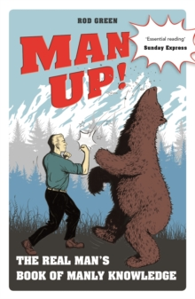 Man Up! : The Real Man's Book of Manly Knowledge, Paperback Book