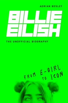 Billie Eilish : From e-girl to Icon: The Unofficial Biography, Hardback Book