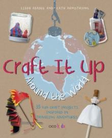 Craft it Up Around the World : 35 Fun Craft Projects Inspired by Traveling Adventures, Paperback Book