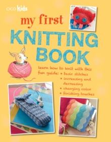 My First Knitting Book : 35 Easy and Fun Knitting Projects for Children Aged 7 Years+, Paperback Book