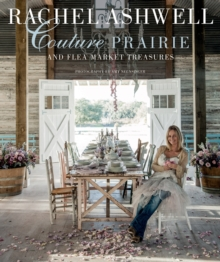 Rachel Ashwell Couture Prairie : And Flea Market Treasures, Hardback Book