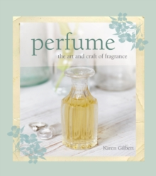 Perfume : The Art and Craft of Fragrance, Hardback Book