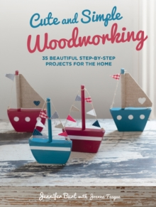 Cute and Simple Woodworking : 35 Beautiful Step-by-Step Projects for the Home, Paperback Book